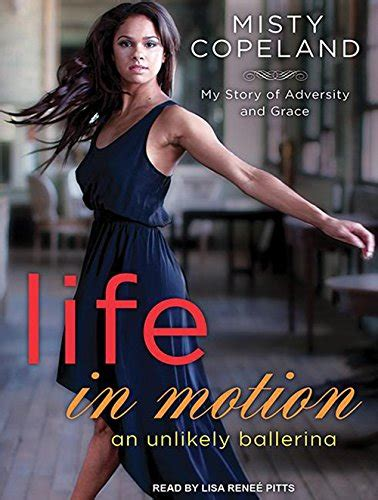 libro life in motion an libro life in motion an unlikely ballerina library edition di misty copeland