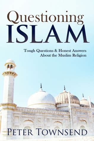 libro questioning islam tough questions questioning islam tough questions honest answers about the muslim religion by peter townsend