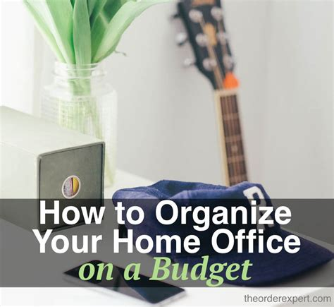 how to organize my house on a budget how to organize your home office on a budget the order