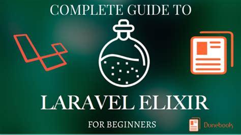 laravel tutorial for beginners windows complete guide to laravel elixir for beginners