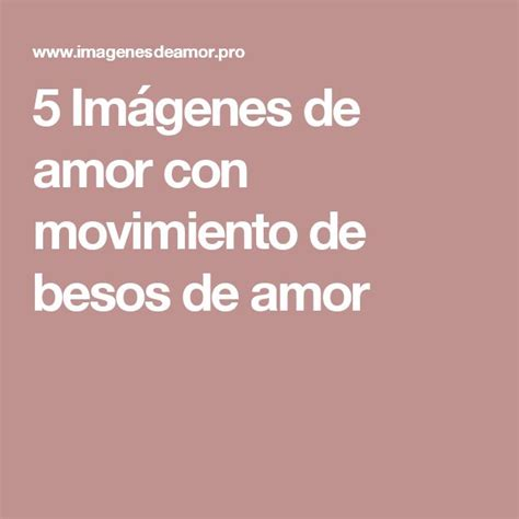 Imágenes De Buenos Días Mi Amor Con Movimiento | 17 mejores ideas sobre imagenes de besos en pinterest