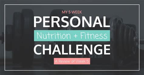 personal fitness challenge personal nutrition fitness challenge a review of week