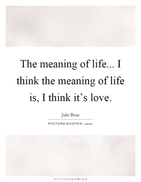 biography the meaning the meaning of life i think the meaning of life is i