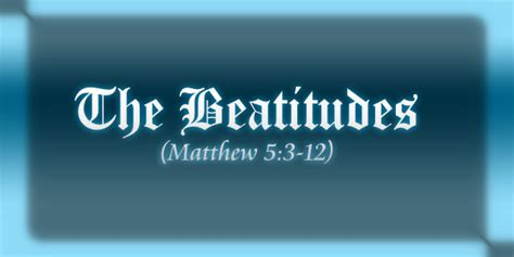 christian devotions the beatitudes matthew 5 3 12