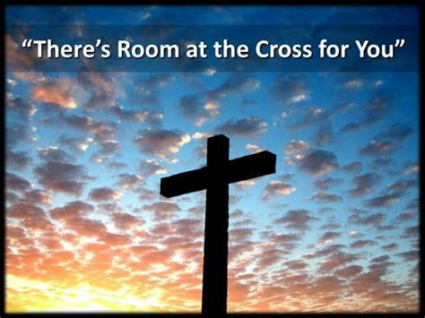 There Is Room At The Cross For You by Ppt There S Room At The Cross For You Powerpoint