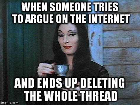 Arguing On The Internet Meme - morticia drinking tea imgflip
