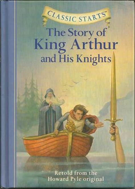 king arthur and his the story of king arthur his knights classic starts series by tania zamorsky reviews