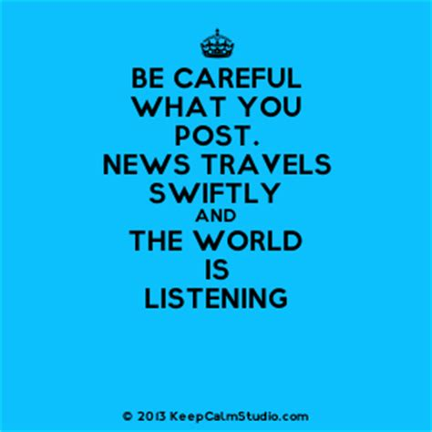 be careful what you be careful what you post news travels swiftly and the world is listening design on t shirt
