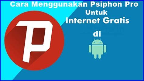 cara menggunakan psiphon telkomsel cara menggunakan psiphon pro apk di android untuk internet