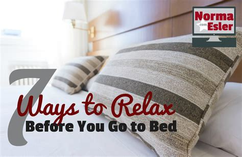 how to relax before bed 7 ways to relax before you go to bed norma esler