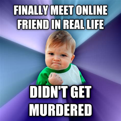 Online Friends Meme - livememe com success kid