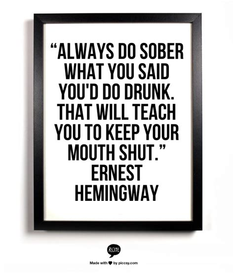 Always Sober Ernest Hemingway always do sober what you said you d do that will