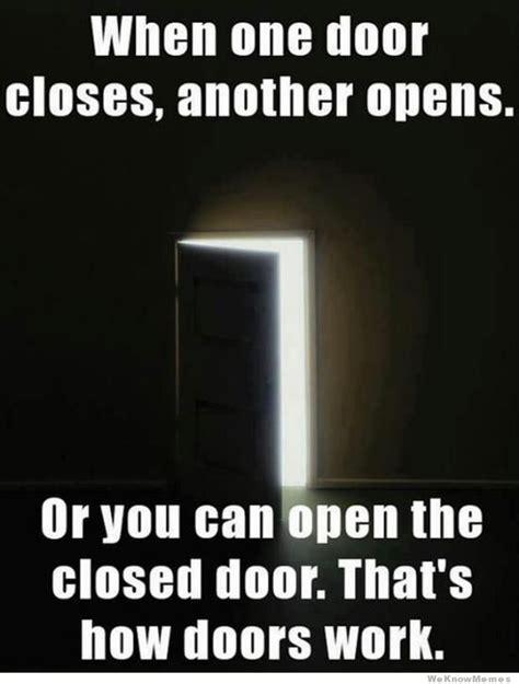 Door Meme - when one door closes another opens weknowmemes