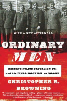 ordinary men reserve police battalion 101 and the final solution in poland by christopher r