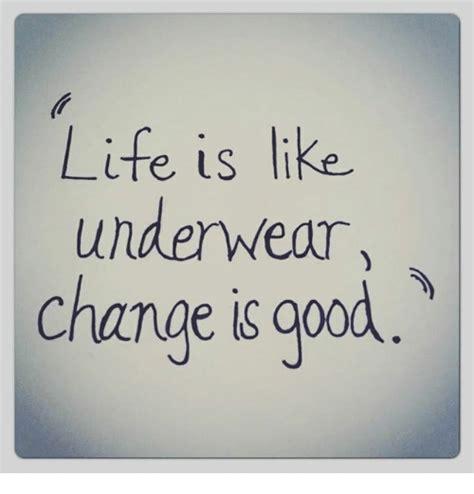 life is like underwear change is good life meme on me me