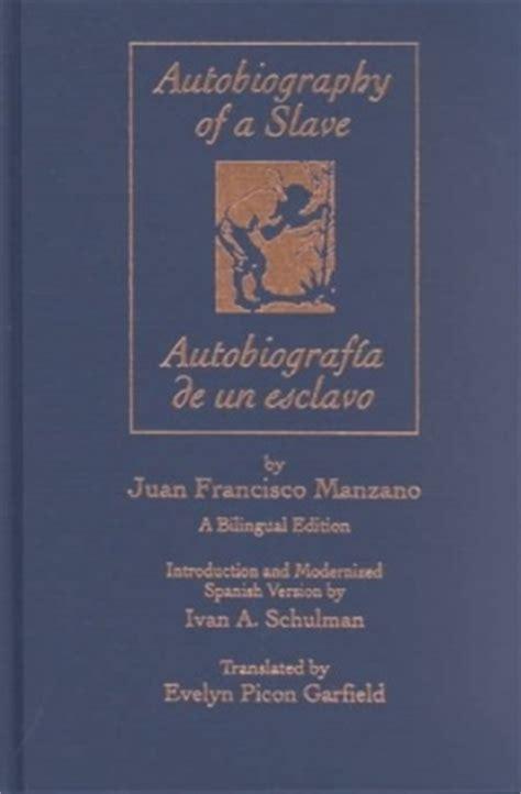 autobiografia de un esclavo the autobiography of a slave juan francisco manzano ivan a schulman volume editor shop
