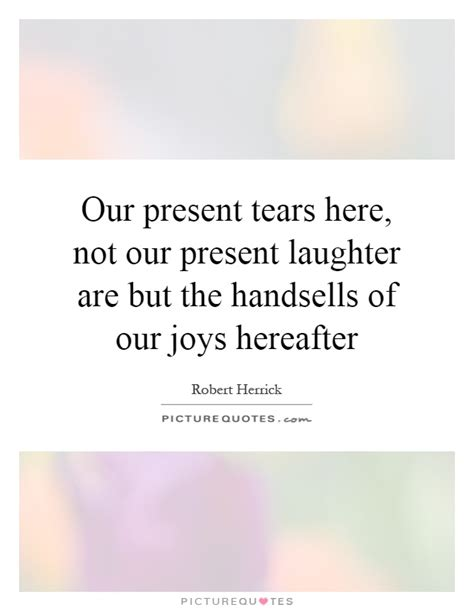 our present tears here not our present laughter by robert herrick like success