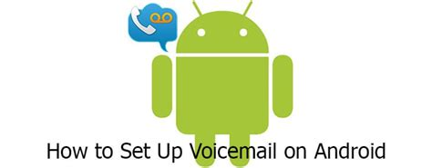 how to set up voicemail on android phone 28 images how to set up voice on your android phone