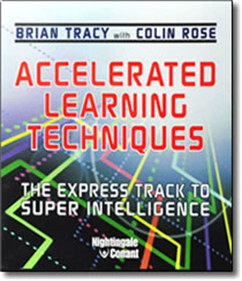 accelerated learning the most effective techniques how to learn fast improve memory save your time and be successful positive psychology coaching series book 14 books accelerated learning techniques cds by brian tracy discount