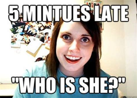 Overly Attached Gf Meme - quot overly attached girlfriend quot hilarious meme amazing funny