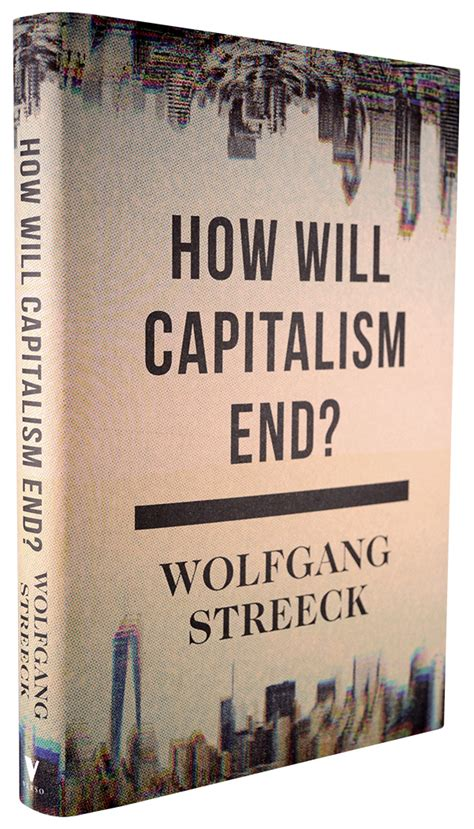 how will capitalism end essays on a failing system books how will capitalism end essays on a failing system