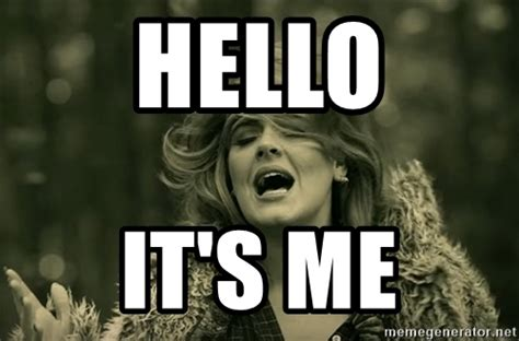 It Was Me Meme - hello it s me hello adele meme generator