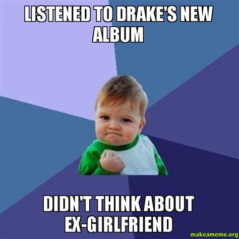 Drake New Album Meme - listened to drake s new album didn t think about ex