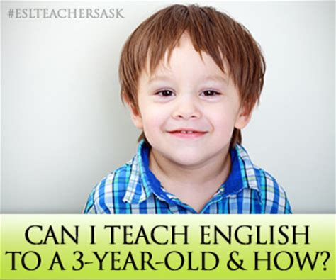 how to your 3 year esl teachers ask can i teach to a 3 year and how