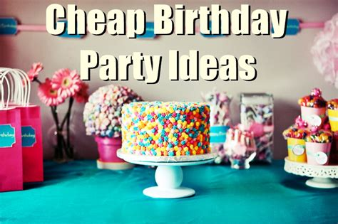 20 Cheap Inexpensive Birthday Party Ideas For Low Budgets In 2018   Birthday Inspire
