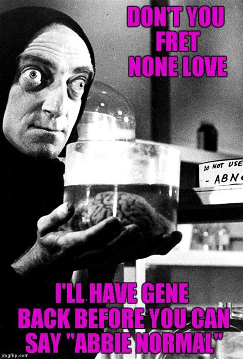 Young Frankenstein Meme - rest in peace gene wilder and marty feldman imgflip