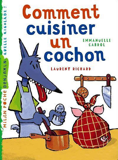 comment bien cuisiner comment cuisiner un cochon 171 biblioth 232 que de