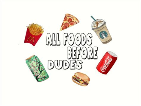 Foods Before Dudes quot all foods before dudes quot prints by jessy0201 redbubble