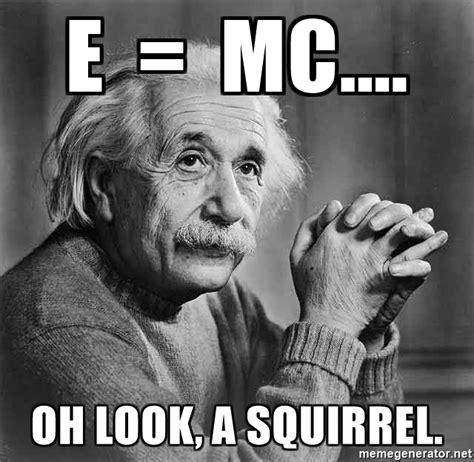 Mc Meme - e mc oh look a squirrel albert einstein meme