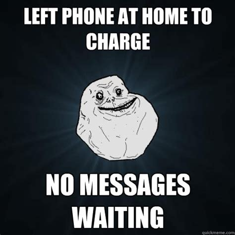 Phone Sex Meme - left phone at home to charge no messages waiting forever