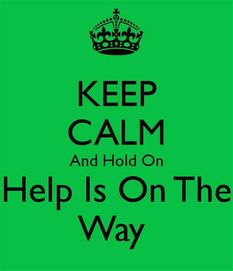 Is On The by Keep Calm And Hold On Help Is On The Way Poster
