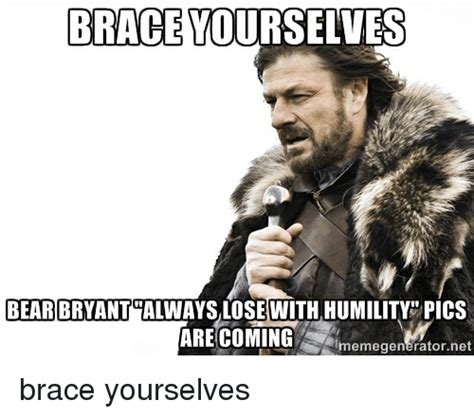 Meme Generator Brace Yourself - brace yourselves bear bryantcalwayslose with humility pics