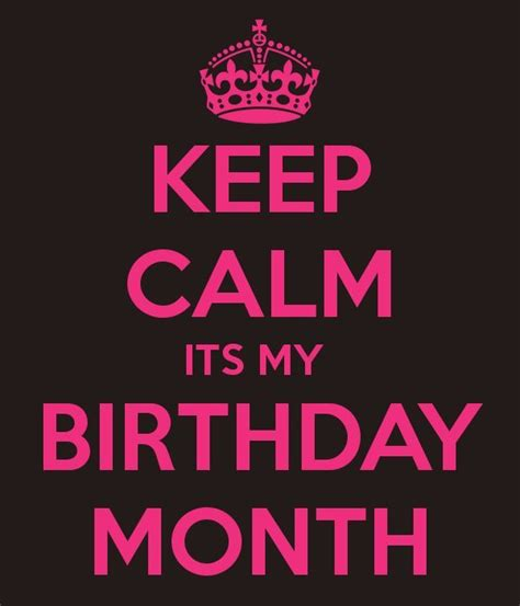 6 Month Birthday Quotes Keep Calm Its My Birthday Month Keep Calm Birthday Keep