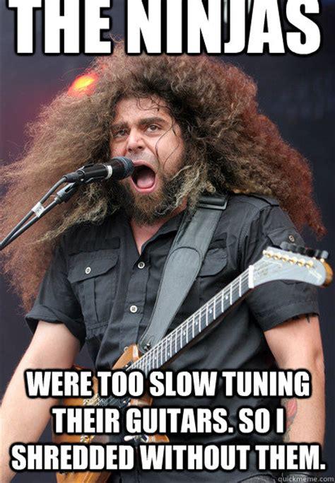 Shredding Meme - the ninjas were too slow tuning their guitars so i