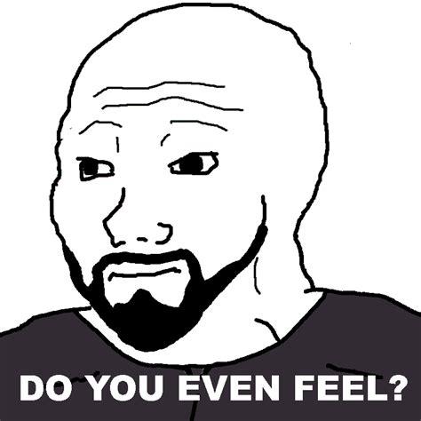 Feel Meme - do you even feel meme image memes at relatably com