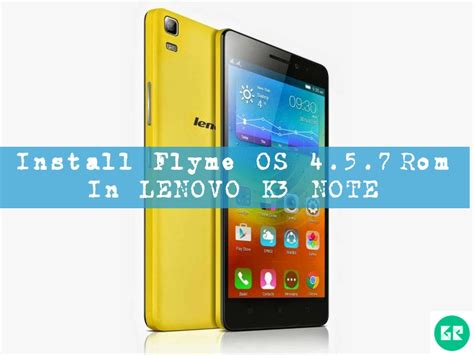 Lenovo Os Lollipop flyme os 4 5 7 lollipop rom in lenovo k3 note