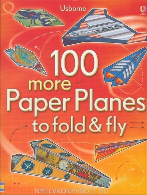 Fold And Fly Paper Planes Book - 100 more paper planes to fold and fly nyelvk 246 nyv
