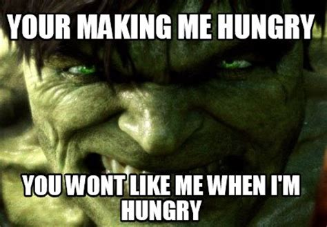 Hungry Meme - meme creator your making me hungry you wont like me when