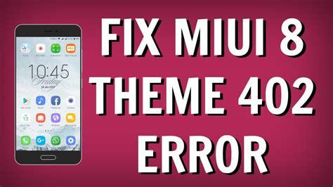 miui themes error install third party miui 8 theme without 402 error