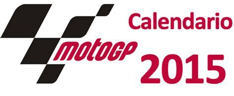 Calendario Motogp 2015 Calendario Motogp 2015 El Mundial De Motociclismo