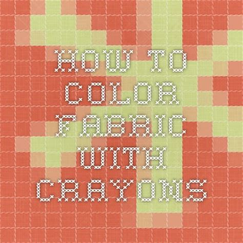 crayola creations printable fabric instructions how to color fabric with crayons for unique fabric art