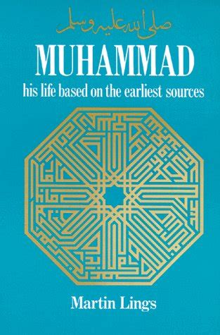 biography prophet muhammad martin lings muhammad his life based on the earliest sources