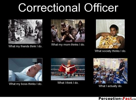 Correction Meme - correctional officer in what i really do scoop it