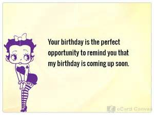 my birthday is coming up soon ecard birthday ecards birthday greeting cards send free