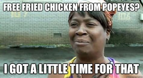 I Got A Little Time Meme - free fried chicken from popeyes i got a little time for