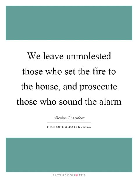 Set L Sound The Alarm 1 we leave unmolested those who set the to the house and picture quotes
